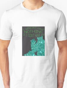 I wouldn't have nothing ! Unisex T-Shirt