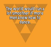 The world would run a lot smoother if more men knew how to dance. T-Shirt