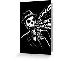 Calling all rude boys and girls Greeting Card