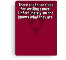 There are three rules for writing a novel. Unfortunately' no one knows what they are. Canvas Print
