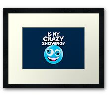 Is my crazy showing? Framed Print