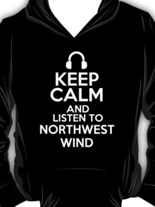Keep calm and listen to Northwest Wind T-Shirt