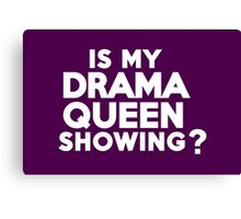 Is my drama queen showing? Canvas Print