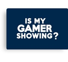 Is my gamer showing? Canvas Print
