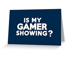 Is my gamer showing? Greeting Card