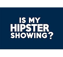 Is my hipster showing? Photographic Print
