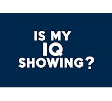 Is my IQ showing? Photographic Print