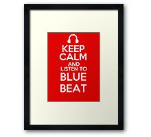 Keep calm and listen to Blue Beat Framed Print