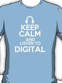 Keep calm and listen to Digital T-Shirt