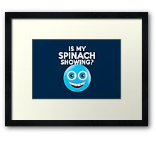 Is my spinach showing? Framed Print