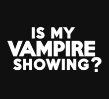 Is my vampire showing? by onebaretree