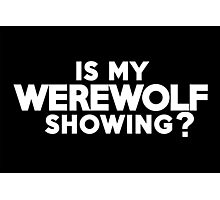 Is my werewolf showing? Photographic Print