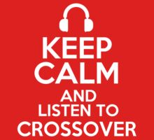 Keep calm and listen to Crossover by mjones7778