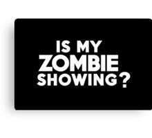 Is my zombie showing? Canvas Print