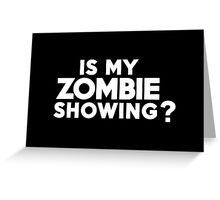 Is my zombie showing? Greeting Card