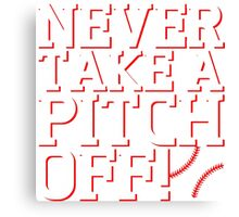 Never Take A Pitch Off Canvas Print