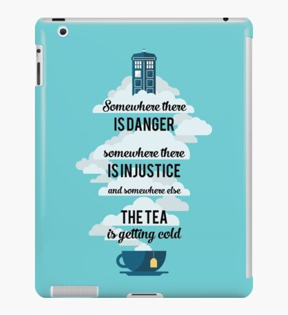 Doctor Who Somewhere tea is getting cold iPad Case/Skin