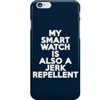 My smartwatch is also a jerk repellent iPhone Case/Skin