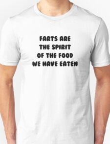 Farts Are The Spirit Of The Food We Have Eaten T-Shirt