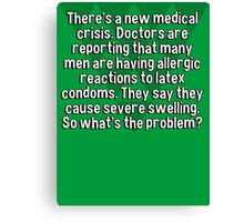 There's a new medical crisis. Doctors are reporting that many men are having allergic reactions to latex condoms. They say they cause severe swelling. So what's the problem? Canvas Print