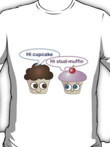 Hi cupcake, hi stud-muffin T-Shirt