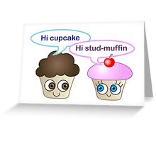 Hi cupcake, hi stud-muffin Greeting Card