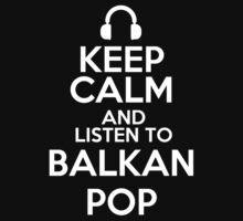 Keep calm and listen to Balkan pop Kids Clothes