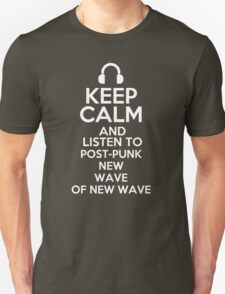 Keep calm and listen to Post-punk New wave of new wave T-Shirt