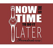 Procrastinate now! Photographic Print