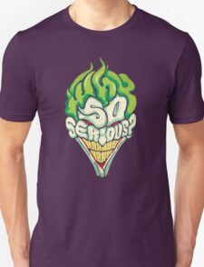 Why so Serious? T-Shirt