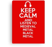 Keep calm and listen to Medieval metal Black metal Canvas Print
