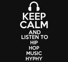 Keep calm and listen to Hip hop music Hyphy Kids Clothes