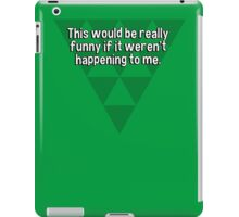 This would be really funny if it weren't happening to me. iPad Case/Skin