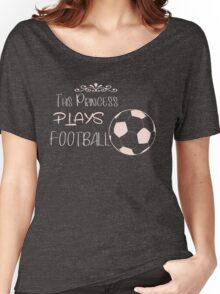 This princess plays football Women's Relaxed Fit T-Shirt