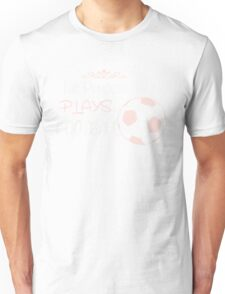 This princess plays football Unisex T-Shirt
