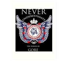 Never Underestimate The Power Of Gore - Tshirts & Accessories Art Print