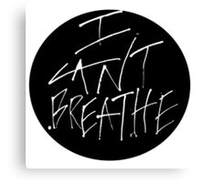 I Can't Breathe – White Canvas Print