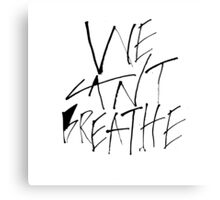 We Can't Breathe Canvas Print