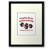 Forgot To Do My Workout Yesterday Framed Print