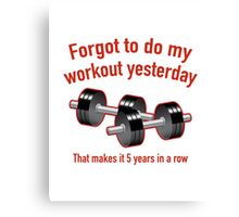 Forgot To Do My Workout Yesterday Canvas Print