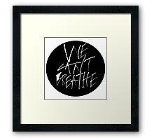 We Can't Breathe - White Framed Print