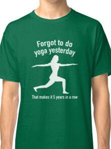 Forgot To Do Yoga Yesterday Classic T-Shirt
