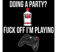Doing a party? Fuck off i'm playing. Xbox White font Photographic Print