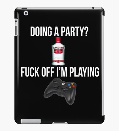 Doing a party? Fuck off i'm playing. Xbox White font iPad Case/Skin
