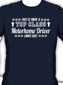 This Is What A Top Class Motorhome Driver Looks Like T-Shirt
