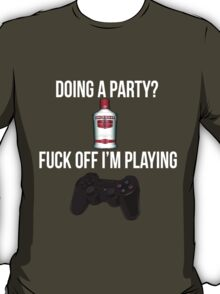 Doing a party? Fuck off i'm playing. Playstation White font T-Shirt