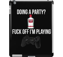 Doing a party? Fuck off i'm playing. Playstation White font iPad Case/Skin