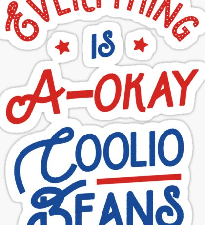 Everything Is A-Okay Coolio Beans Sticker