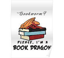 Bookworm? Please, I'm a book dragon. Poster