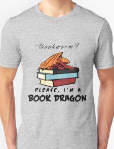 Bookworm? Please, I'm a book dragon. T-Shirt